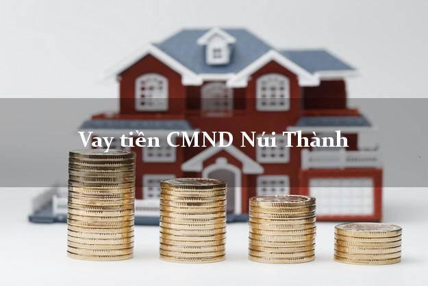 Vay tiền CMND Núi Thành Quảng Nam