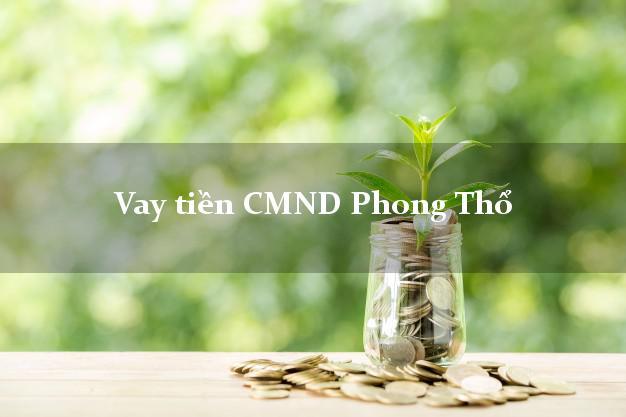 Vay tiền CMND Phong Thổ Lai Châu