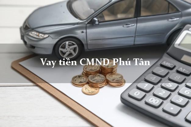 Vay tiền CMND Phú Tân An Giang