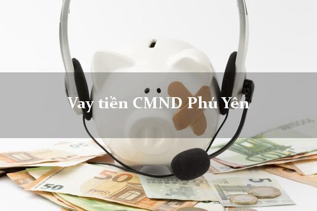Vay tiền CMND Phú Yên
