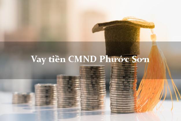Vay tiền CMND Phước Sơn Quảng Nam