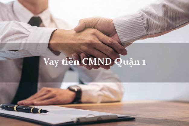 Vay tiền CMND Quận 1 Hồ Chí Minh