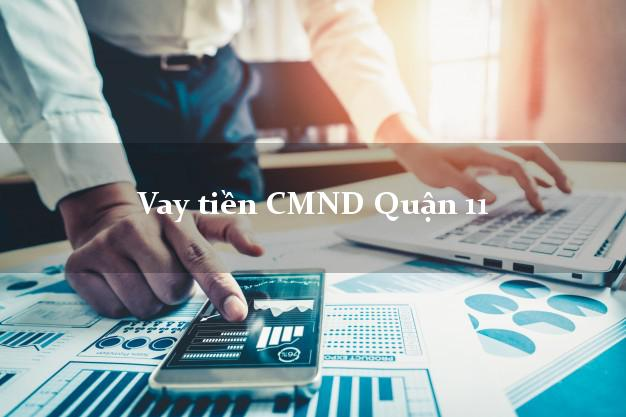 Vay tiền CMND Quận 11 Hồ Chí Minh