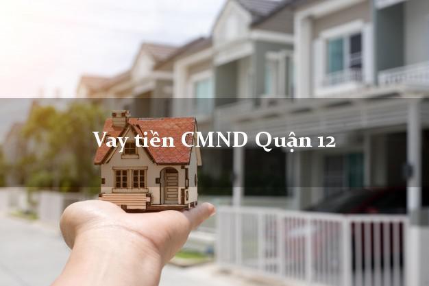 Vay tiền CMND Quận 12 Hồ Chí Minh