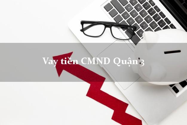 Vay tiền CMND Quận 3 Hồ Chí Minh