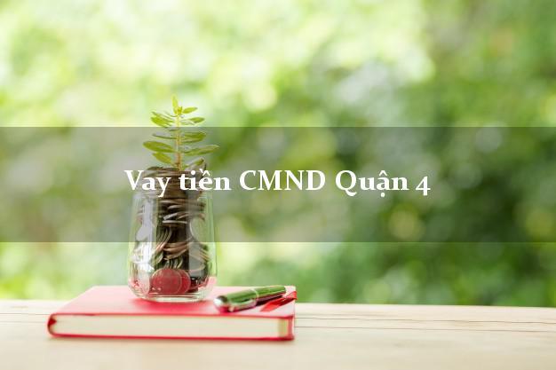 Vay tiền CMND Quận 4 Hồ Chí Minh