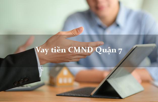 Vay tiền CMND Quận 7 Hồ Chí Minh