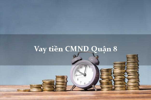 Vay tiền CMND Quận 8 Hồ Chí Minh