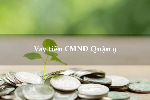 Vay tiền CMND Quận 9 Hồ Chí Minh