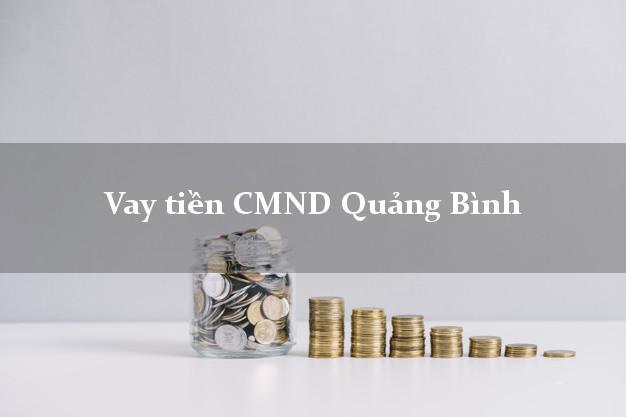 Vay tiền CMND Quảng Bình