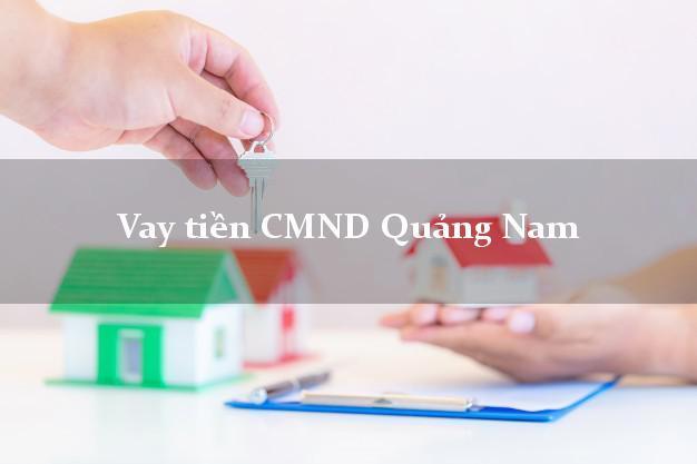 Vay tiền CMND Quảng Nam