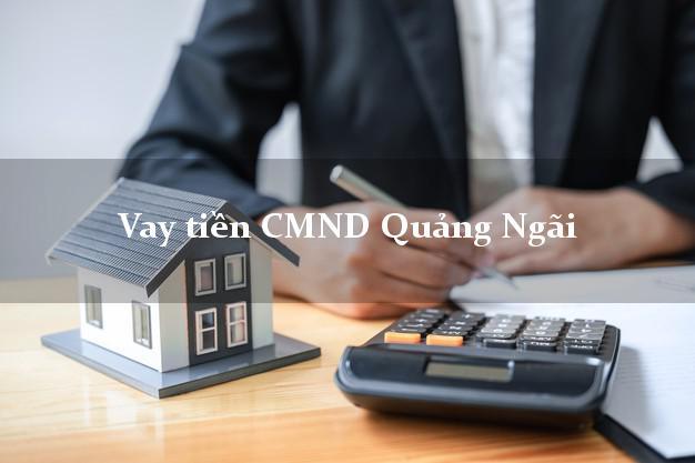 Vay tiền CMND Quảng Ngãi