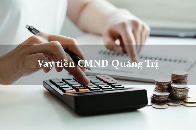 Vay tiền CMND Quảng Trị