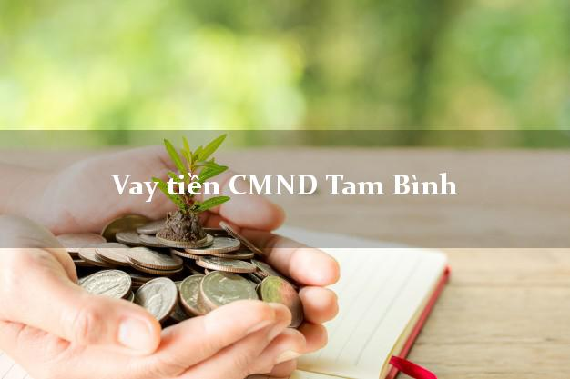 Vay tiền CMND Tam Bình Vĩnh Long