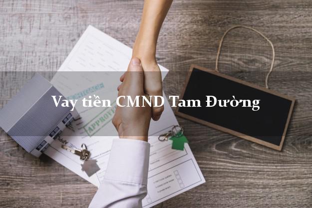 Vay tiền CMND Tam Đường Lai Châu