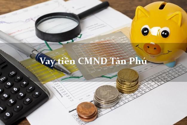 Vay tiền CMND Tân Phú Hồ Chí Minh