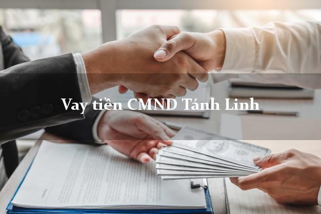 Vay tiền CMND Tánh Linh Bình Thuận