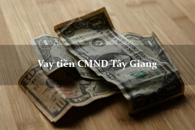 Vay tiền CMND Tây Giang Quảng Nam