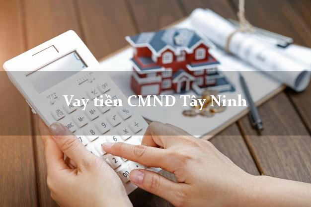 Vay tiền CMND Tây Ninh