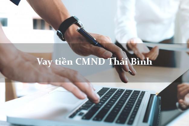 Vay tiền CMND Thái Bình