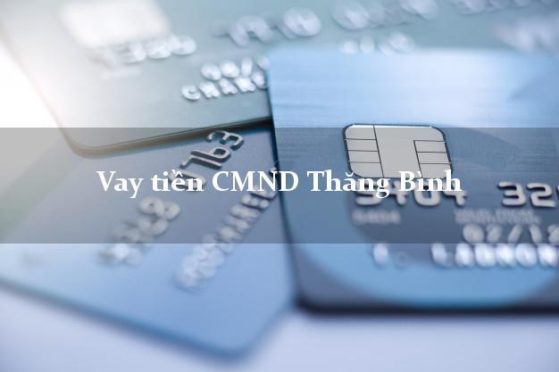 Vay tiền CMND Thăng Bình Quảng Nam