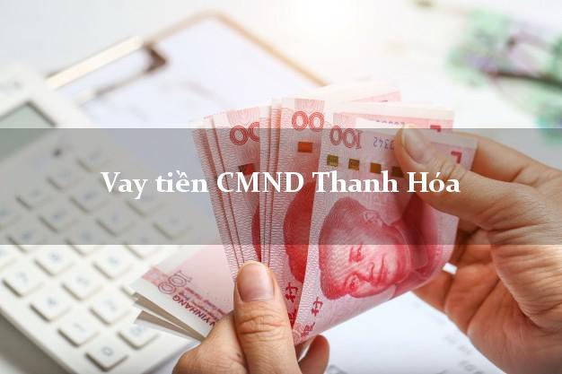 Vay tiền CMND Thanh Hóa