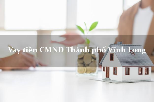 Vay tiền CMND Thành phố Vĩnh Long
