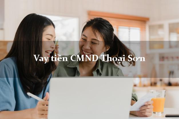 Vay tiền CMND Thoại Sơn An Giang