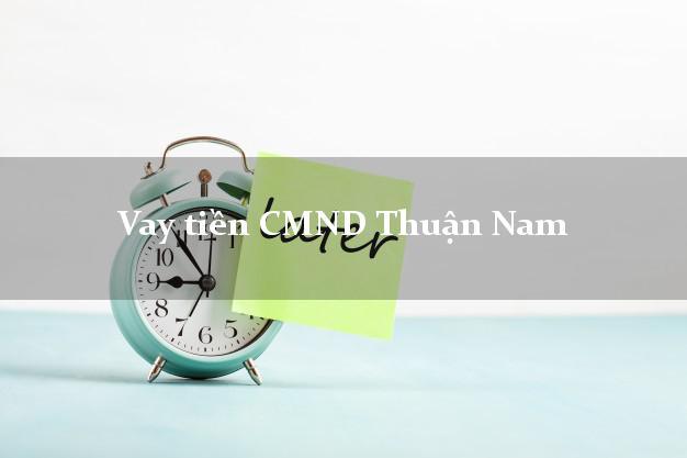 Vay tiền CMND Thuận Nam Ninh Thuận