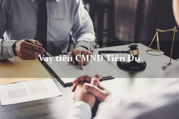 Vay tiền CMND Tiên Du Bắc Ninh