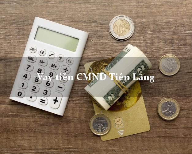 Vay tiền CMND Tiên Lãng Hải Phòng