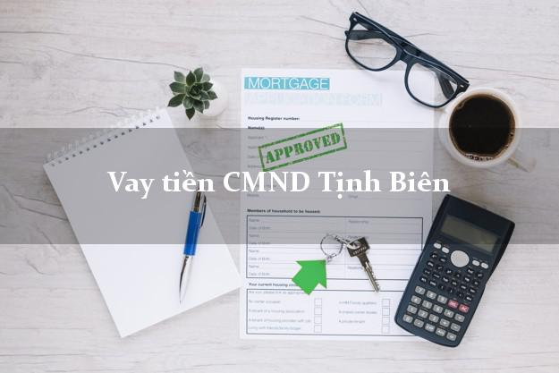 Vay tiền CMND Tịnh Biên An Giang