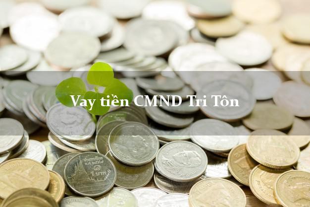 Vay tiền CMND Tri Tôn An Giang