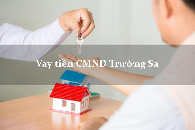 Vay tiền CMND Trường Sa Khánh Hòa