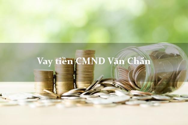 Vay tiền CMND Văn Chấn Yên Bái