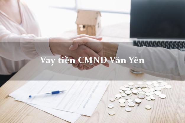 Vay tiền CMND Văn Yên Yên Bái