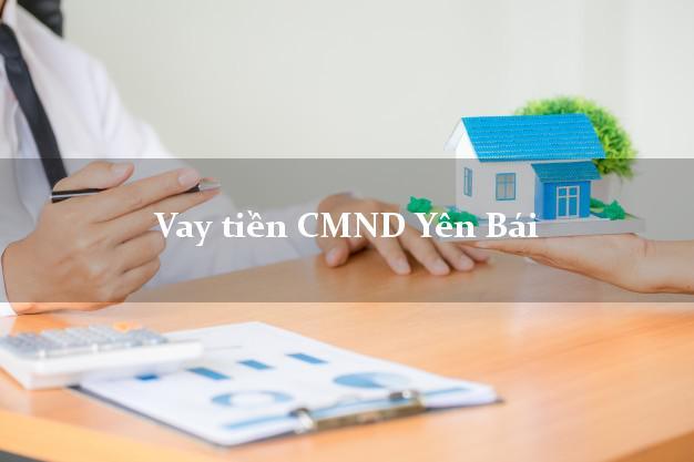 Vay tiền CMND Yên Bái