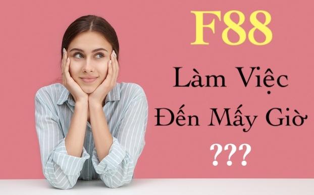 F88 làm việc đến mấy giờ?