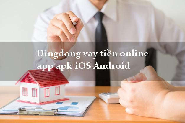 Dingdong vay tiền online app apk iOS Android nợ xấu vẫn vay được tiền