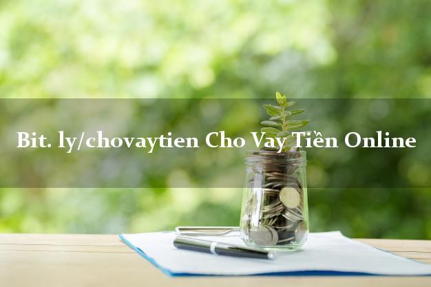 bit. ly/chovaytien Cho Vay Tiền Online nợ xấu vẫn vay được tiền