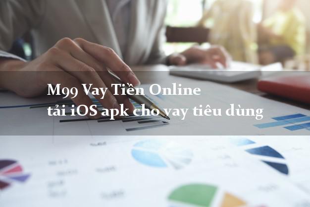 M99 Vay Tiền Online tải iOS apk cho vay tiêu dùng tiện lợi