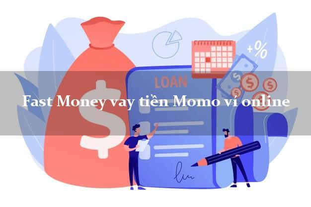 Fast Money vay tiền Momo ví online uy tín hàng đầu
