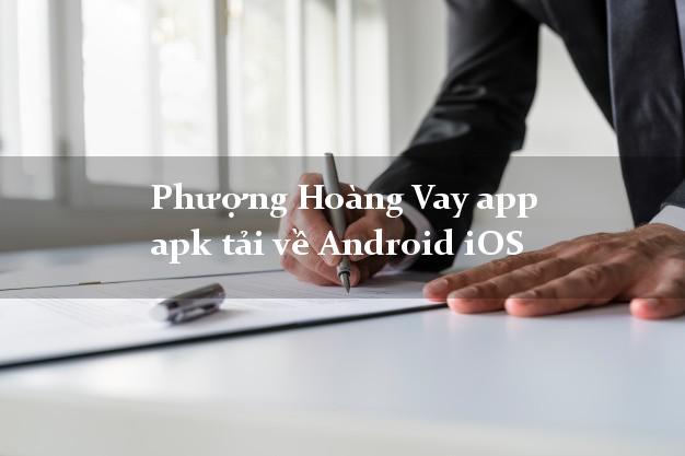 Phượng Hoàng Vay app apk tải về Android iOS hỗ trợ nợ xấu