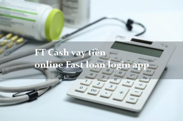 FT Cash vay tiền online Fast loan login app chấp nhận nợ xấu