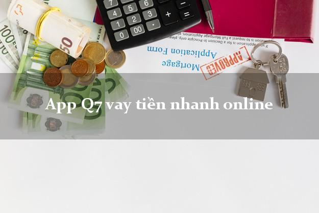 App Q7 vay tiền nhanh online nợ xấu vẫn vay được
