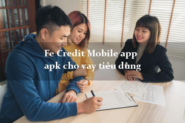 Fe Credit Mobile app apk cho vay tiêu dùng CMND hộ khẩu tỉnh