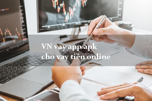 VN vay app apk cho vay tiền online giải ngân ngay apk