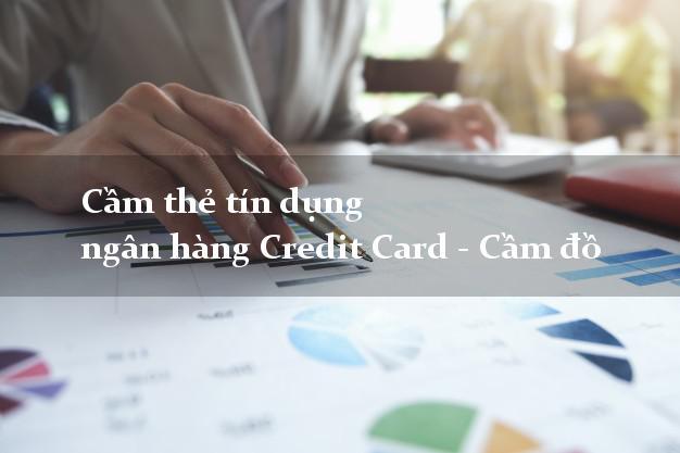 Cầm thẻ tín dụng ngân hàng Credit Card - Cầm đồ giá cao