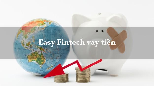 Easy Fintech vay tiền công ty tài chính uy tín không lừa đảo
