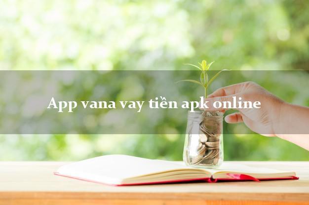 App vana vay tiền apk online giải ngân ngay apk